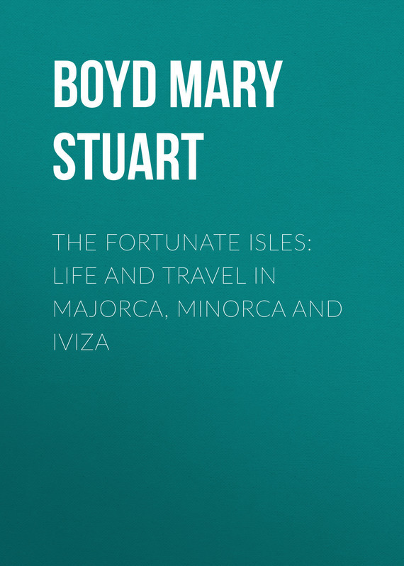 Boyd Mary Stuart The Fortunate Isles: Life and Travel in Majorca, Minorca and Iviza александр дюма mary stuart