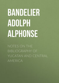 Alphonse, Bandelier Adolph Francis  - Notes on the Bibliography of Yucatan and Central America