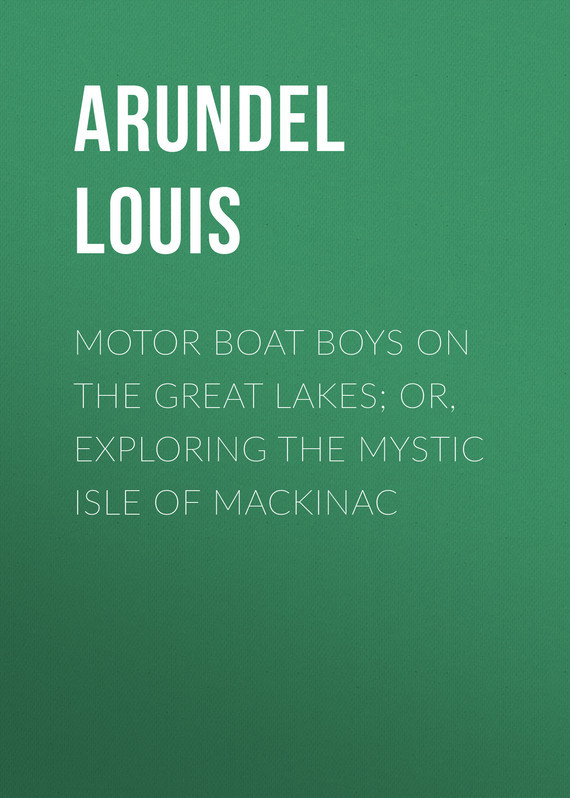 Arundel Louis Motor Boat Boys on the Great Lakes; or, Exploring the Mystic Isle of Mackinac girl on the boat