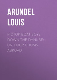 Louis, Arundel  - Motor Boat Boys Down the Danube; or, Four Chums Abroad