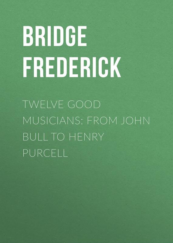 Bridge Frederick Twelve Good Musicians: From John Bull to Henry Purcell cp2104 usb to uart bridge controller ic module