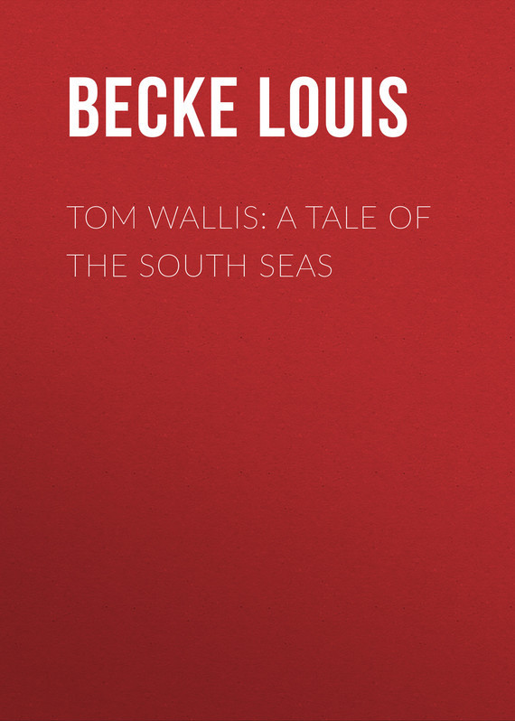 Becke Louis Tom Wallis:  Tale of the South Seas