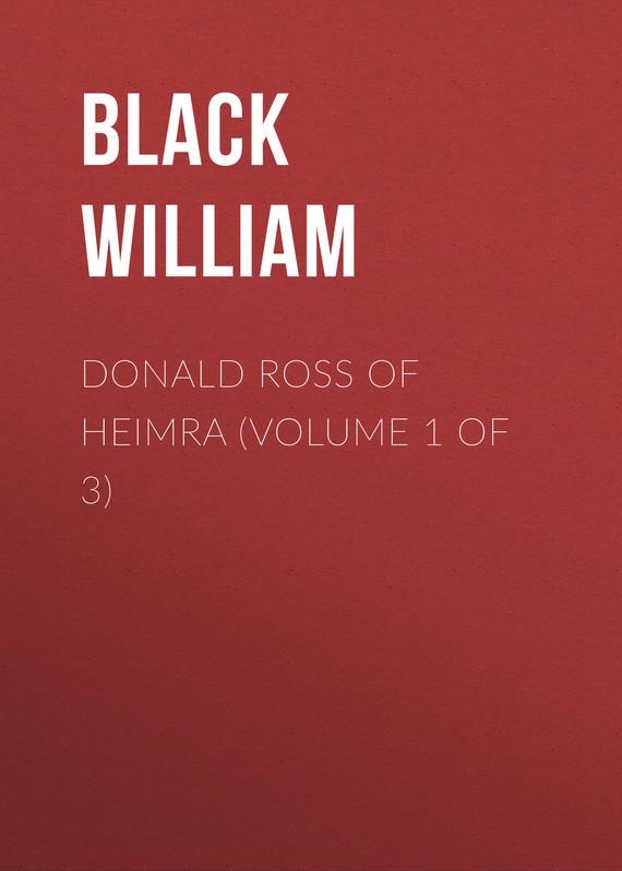 Black William Donald Ross of Heimra (Volume 1 of 3) donald ross костюм