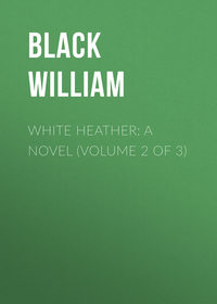 William, Black  - White Heather: A Novel (Volume 2 of 3)