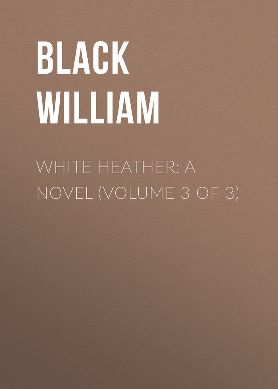 Black William White Heather: A Novel (Volume 3 of 3) black william a princess of thule