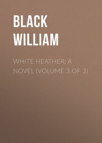 - White Heather: A Novel (Volume 3 of 3)