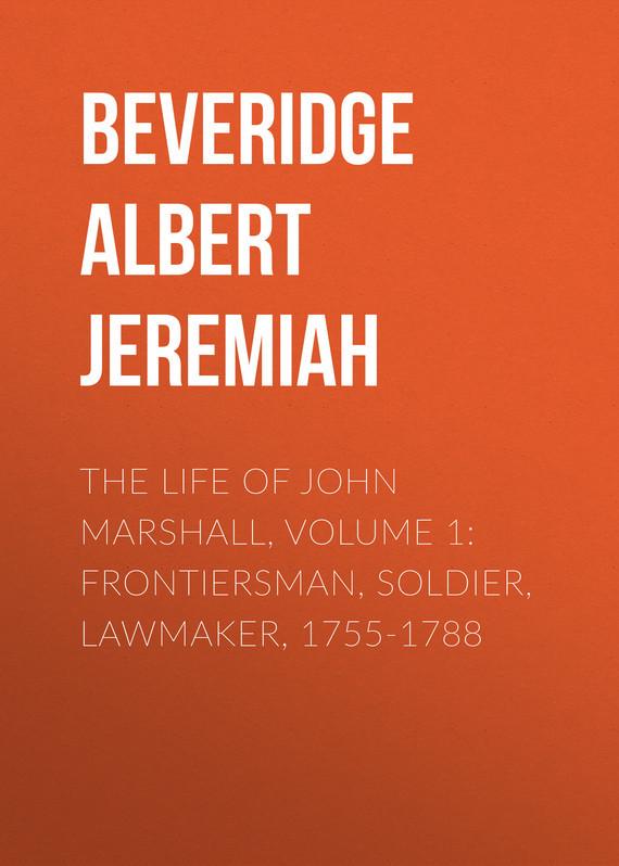 The Life of John Marshall, Volume 1: Frontiersman, soldier, lawmaker, 1755-1788