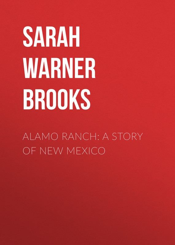 Sarah Warner Brooks Alamo Ranch: A Story of New Mexico sarah warner brooks a garden with house attached
