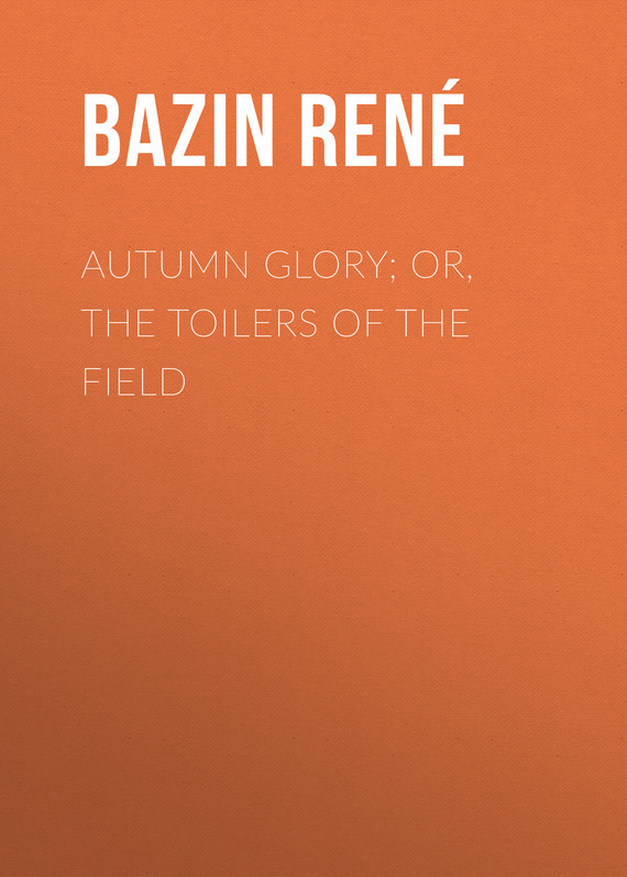 Bazin René Autumn Glory Or The Toilers of the Field