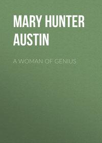Austin, Mary Hunter  - A Woman of Genius