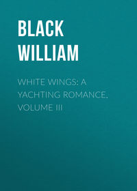 - White Wings: A Yachting Romance, Volume III