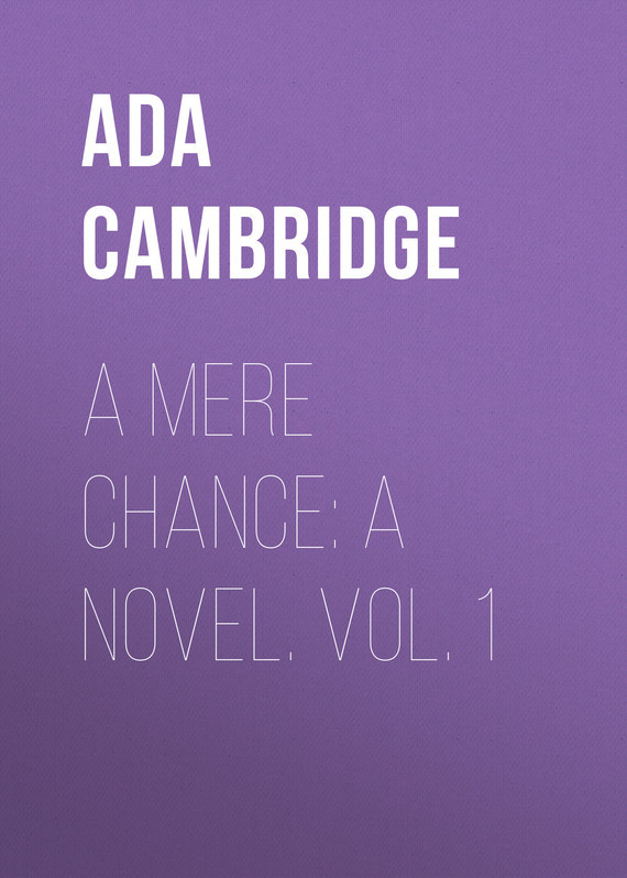 Ada Cambridge A Mere Chance: A Novel. Vol. 1 виниловые обои marburg ornamental home 55209