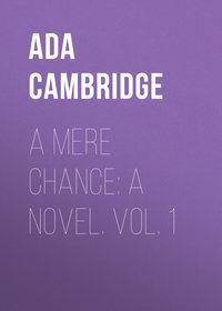 Cambridge, Ada  - A Mere Chance: A Novel. Vol. 1