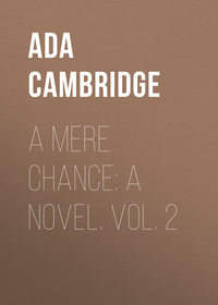 Cambridge, Ada  - A Mere Chance: A Novel. Vol. 2