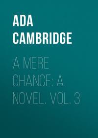 Cambridge, Ada  - A Mere Chance: A Novel. Vol. 3