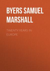 Marshall, Byers Samuel Hawkins  - Twenty Years in Europe