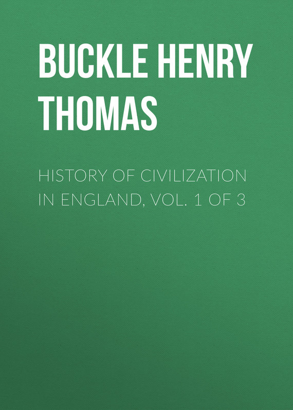 Buckle Henry Thomas History of Civilization in England, Vol. 1 of 3 akins thomas b history of halifax city