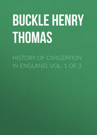 Thomas, Buckle Henry  - History of Civilization in England,  Vol. 1 of 3