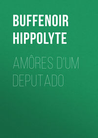 Hippolyte, Buffenoir  - Am?res d'um deputado