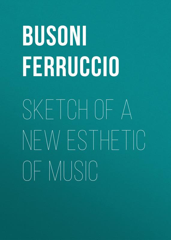 Busoni Ferruccio Sketch of a New Esthetic of Music a new lease of death