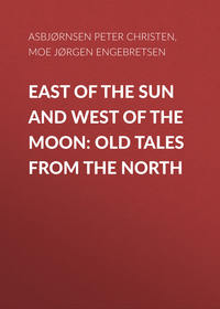 Christen, Asbj?rnsen Peter  - East of the Sun and West of the Moon: Old Tales from the North