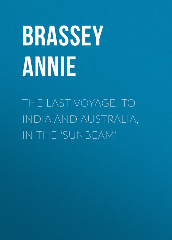 Brassey Annie The Last Voyage: To India and Australia, in the 'Sunbeam'