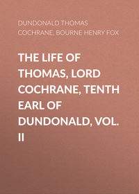 Fox, Bourne Henry Richard  - The Life of Thomas, Lord Cochrane, Tenth Earl of Dundonald, Vol. II
