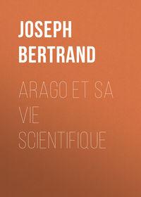 Bertrand, Joseph  - Arago et sa vie scientifique