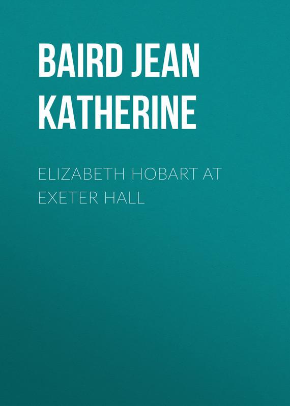Baird Jean Katherine Elizabeth Hobart at Exeter Hall все цены