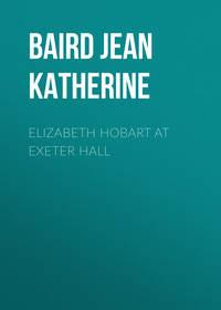 Katherine, Baird Jean  - Elizabeth Hobart at Exeter Hall