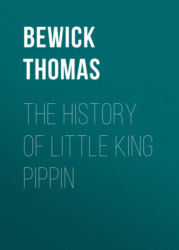 Bewick Thomas The History of Little King Pippin thomas osborne j pacific eldorado a history of greater california