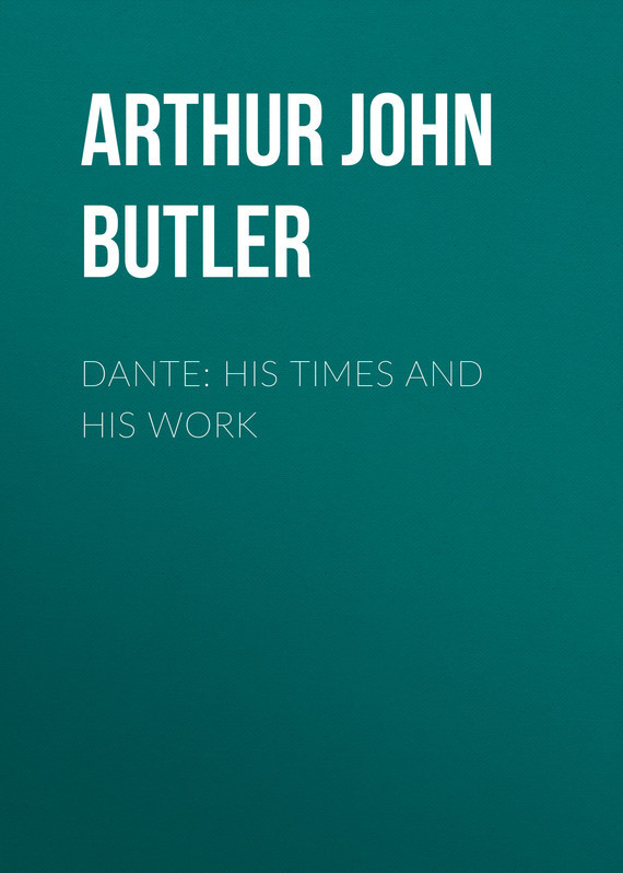 Arthur John Butler Dante: His Times and His Work king arthur and his knights
