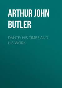 Butler, Arthur John  - Dante: His Times and His Work