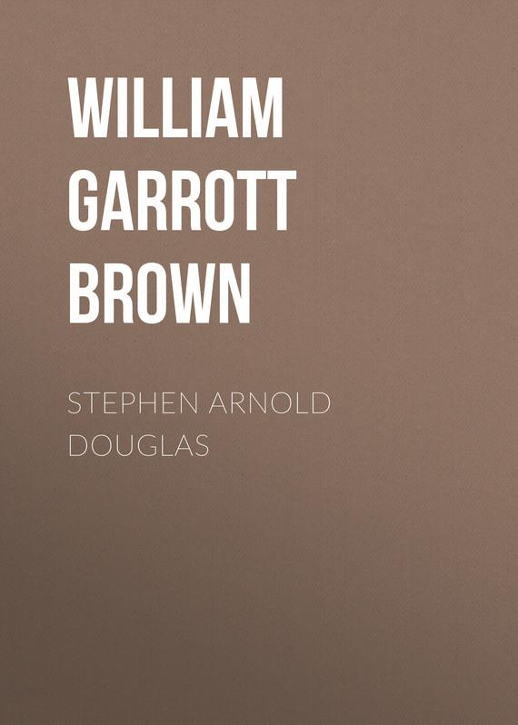 William Garrott Brown Stephen Arnold Douglas stephen sills decoration