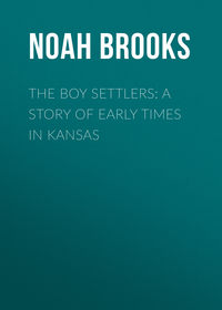 Brooks, Noah  - The Boy Settlers: A Story of Early Times in Kansas