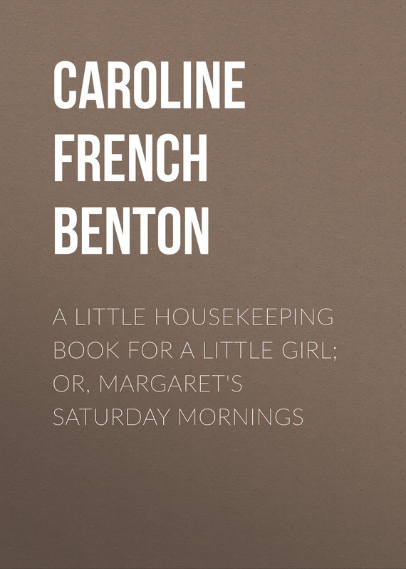 Caroline French Benton A Little Housekeeping Book for a Little Girl; Or, Margaret's Saturday Mornings city summer festival saturday