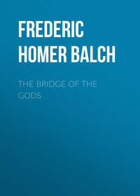 Balch, Frederic Homer  - The Bridge of the Gods