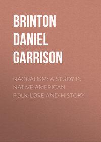 Garrison, Brinton Daniel  - Nagualism: A Study in Native American Folk-lore and History