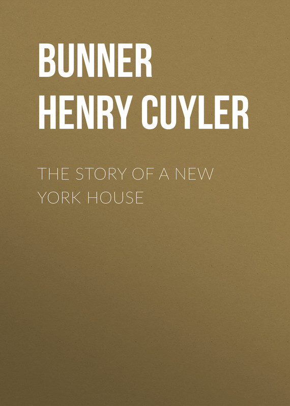Bunner Henry Cuyler The Story of a New York House пальто alix story alix story mp002xw13vuo