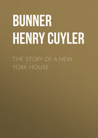 Cuyler, Bunner Henry  - The Story of a New York House