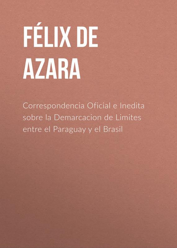 Félix de Azara Correspondencia Oficial e Inedita sobre la Demarcacion de Limites entre el Paraguay y el Brasil nathalia brodskaya félix vallotton