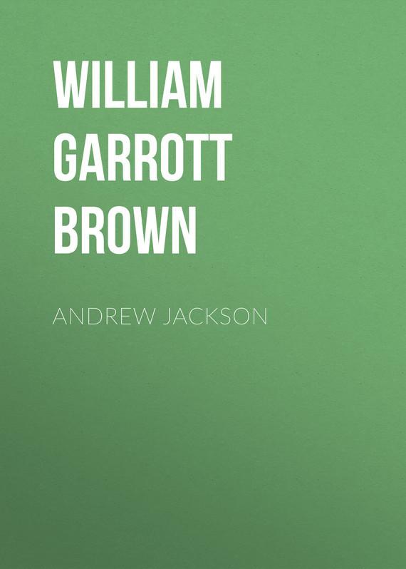 Обложка книги Andrew Jackson, автор Brown, William Garrott