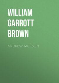 William Garrott Brown - Andrew Jackson
