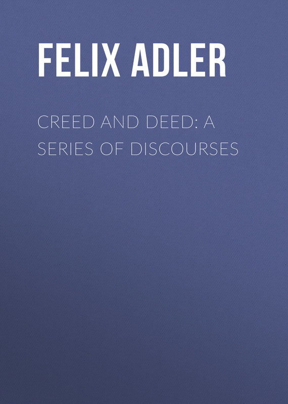 Felix Adler Creed and Deed: A Series of Discourses heritage culture and rights challenging legal discourses