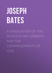 Bates, Joseph  - A Vindication of the Seventh-Day Sabbath and the Commandments of God