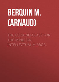 Arnaud, Berquin M.  - The Looking-Glass for the Mind; or, Intellectual Mirror