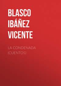 Vicente, Blasco Ib??ez  - La condenada (cuentos)