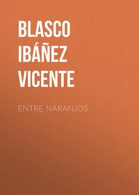 Ibanez, Vicente Blasco  - Entre Naranjos