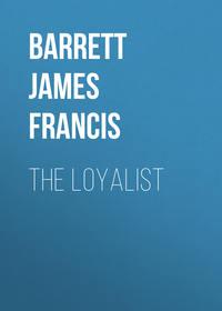 Barrett James Francis - The Loyalist