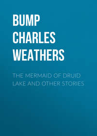 Weathers, Bump Charles  - The Mermaid of Druid Lake and Other Stories